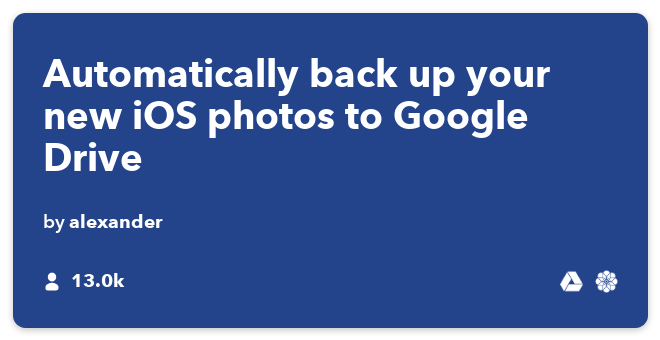 IFTTT Recipe: Upload new iOS Photos to Google Drive connects ios-photos to google-drive
