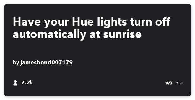 IFTTT Recipe: At sunrise turn off all Philips hue lights connects weather to philips-hue