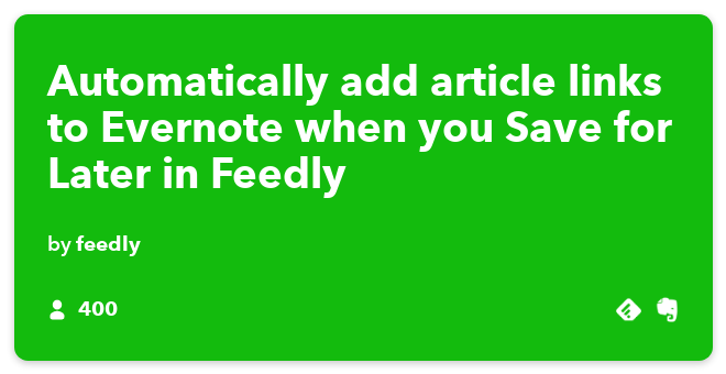 IFTTT Recipe: Create link notes in Evernote from Feedly articles saved for later connects feedly to evernote